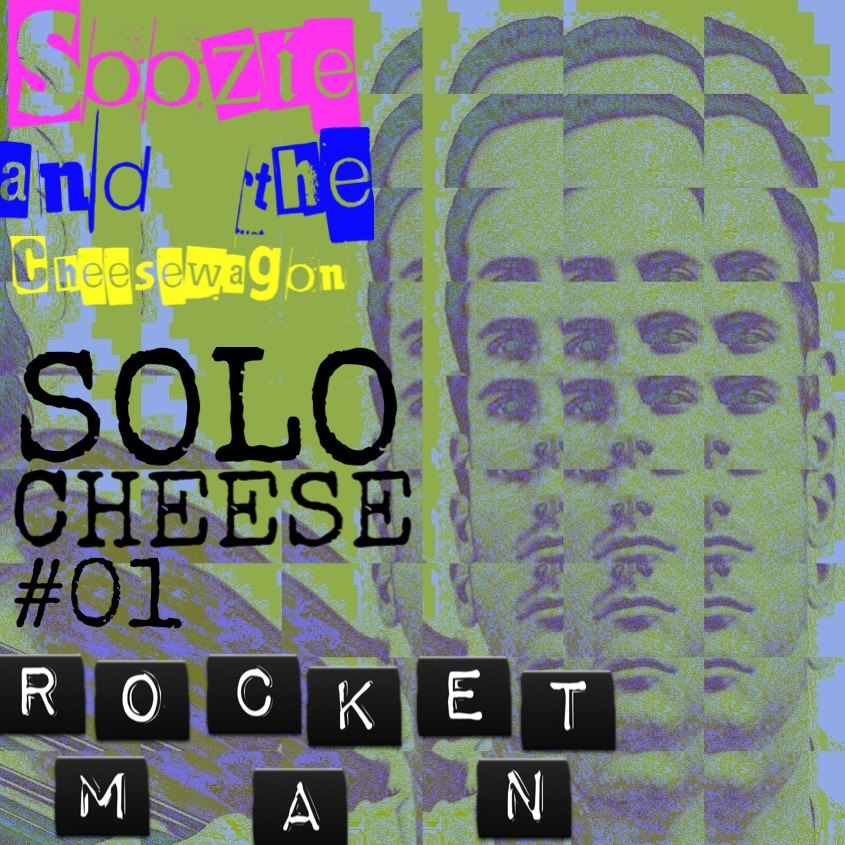 Soozie and the Cheesewagon - Rocket Man (Solo Cheese)