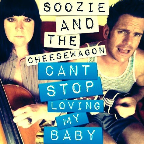 Soozie and the Cheesewagon - Can't Stop Loving My Baby