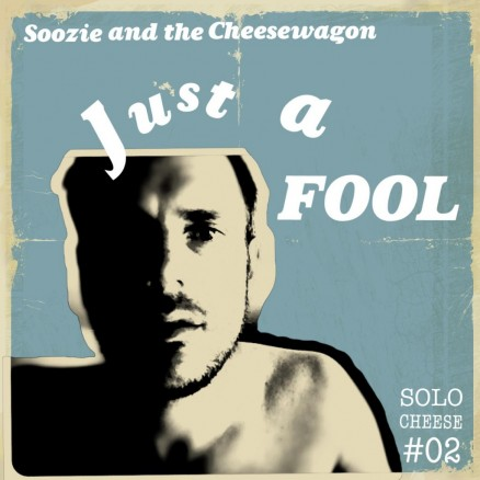 Soozie and the Cheesewagon - Just A Fool